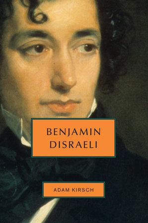 Benjamin Disraeli by Adam Kirsch