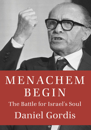 Menachem Begin by Daniel Gordis