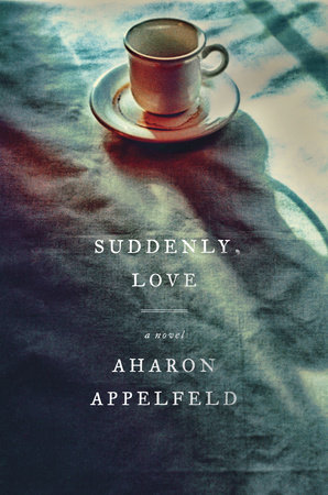 Suddenly, Love by Aharon Appelfeld