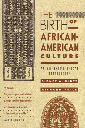 The Birth of African-American Culture by Sidney Wilfred Mintz