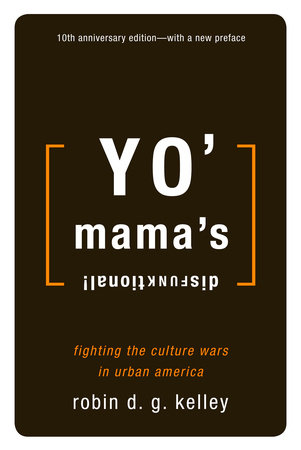 Yo' Mama's Disfunktional! by Robin D.G. Kelley