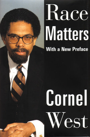 race matters cornel west essays He is best known for his classic race matters,  cornel west is a prominent and provocative american voice  the essays in the best-selling race matters.
