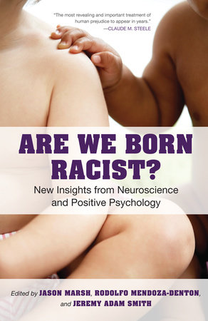 Are We Born Racist? by Jeremy A. Smith, Jason Marsh and Rodolfo Mendoza-Denton