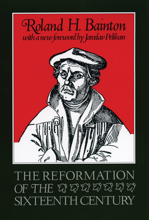 The Reformation of the Sixteenth Century by Roland Bainton