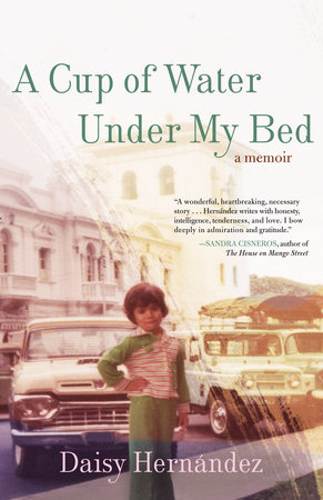 A Cup of Water Under My Bed by Daisy Hernandez