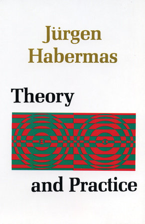Theory and Practice by Juergen Habermas
