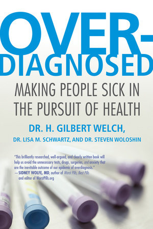 Overdiagnosed by H. Gilbert Welch, Lisa Schwartz and Steve Woloshin