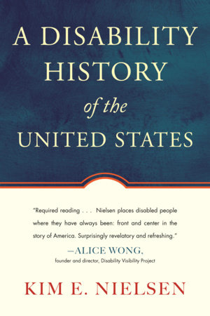 A Disability History of the United States by Kim E. Nielsen