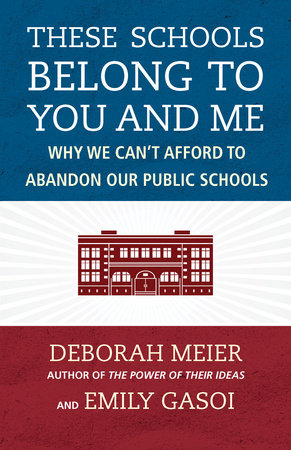 These Schools Belong to You and Me by Deborah Meier and Emily Gasoi