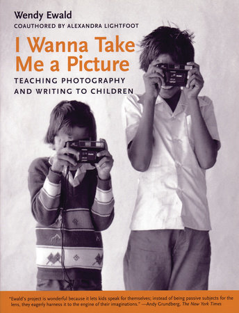 I Wanna Take Me a Picture by Wendy Ewald and Alexandra Lightfoot
