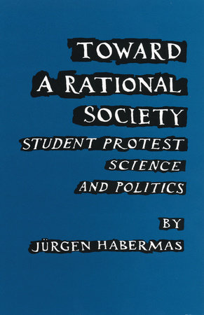 Toward a Rational Society by Juergen Habermas