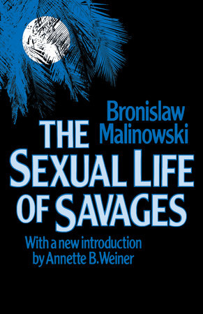 Sexual Life of Savages by Bronislaw Malinowski
