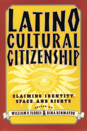 Latino Cultural Citizenship by William Flores