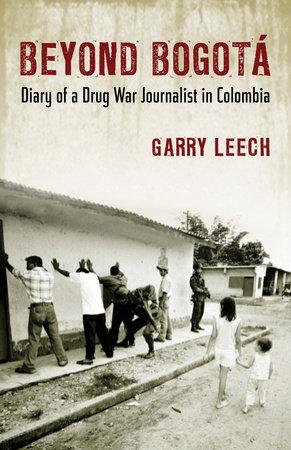 Beyond Bogota by Garry Leech
