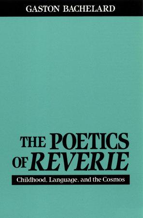 The Poetics of Reverie by Gaston Bachelard