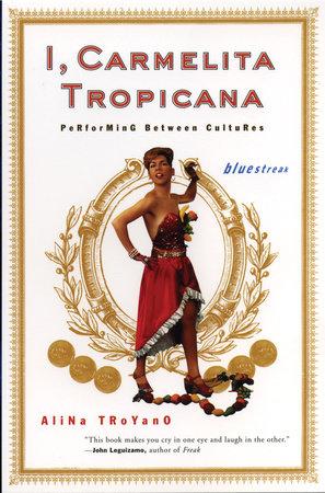 I, Carmelita Tropicana by Alina Troyano