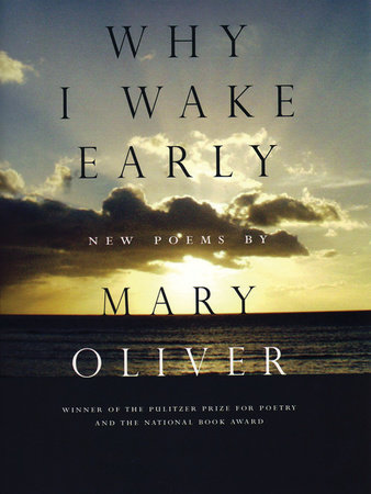 Why I Wake Early by Mary Oliver