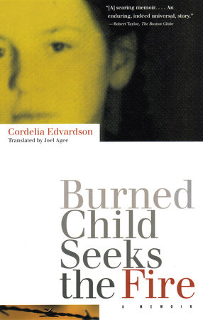 Burned Child Seeks the Fire by Cordelia Edvardson