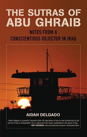 The Sutras of Abu Ghraib by Aiden Delgado