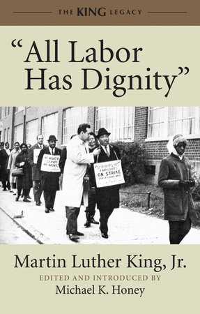 """All Labor Has Dignity"" by Dr. Martin Luther King, Jr."