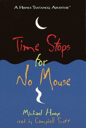 Time Stops For No Mouse: A Hermux Tantamoq Adventure by Michael Hoeye