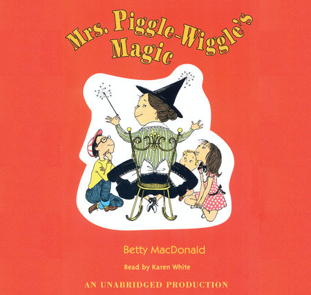 Mrs. Piggle-Wiggle's Magic by Betty MacDonald
