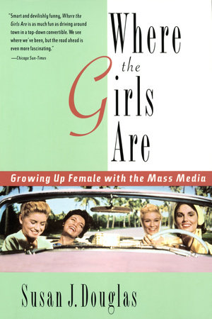 Where the Girls Are: by Susan J. Douglas