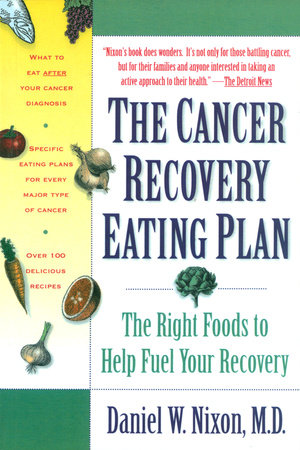 The Cancer Recovery Eating Plan by Daniel W. Nixon, M.D.