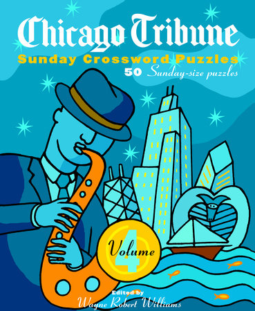 Chicago Tribune Sunday Crossword Puzzles, Volume 4 by Wayne Robert Williams