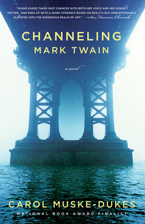 Channeling Mark Twain by Carol Muske-Dukes