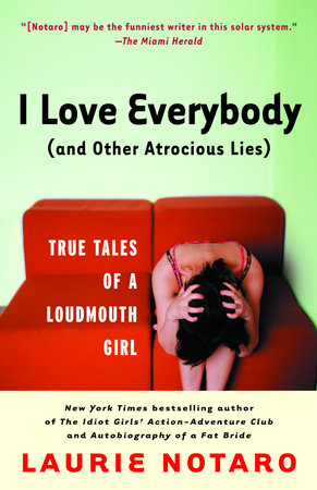 I Love Everybody (and Other Atrocious Lies) by Laurie Notaro