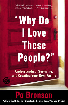 Why Do I Love These People? by Po Bronson