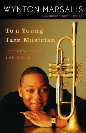 To a Young Jazz Musician by Wynton Marsalis and Selwyn Seyfu Hinds