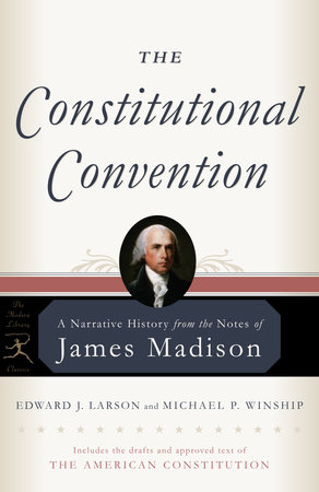 The Constitutional Convention by James Madison, Edward J. Larson and Michael P. Winship
