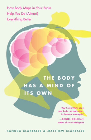 The Body Has a Mind of Its Own by Sandra Blakeslee and Matthew Blakeslee