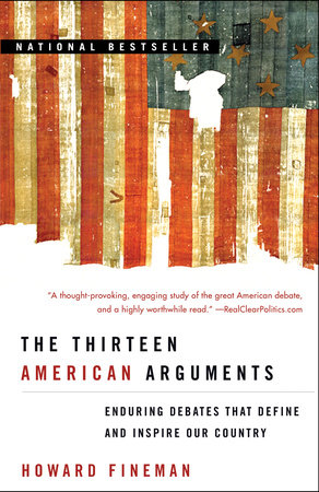 The Thirteen American Arguments by Howard Fineman