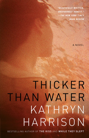 Thicker Than Water by Kathryn Harrison