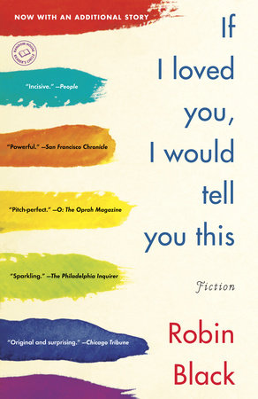 If I Loved You, I Would Tell You This by Robin Black