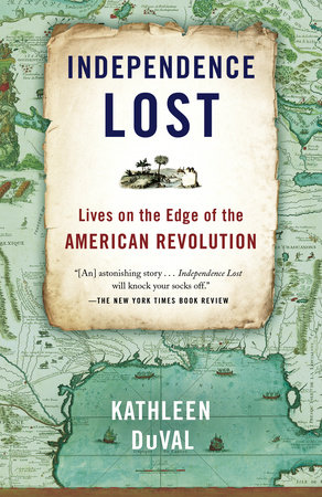 Independence Lost by Kathleen DuVal
