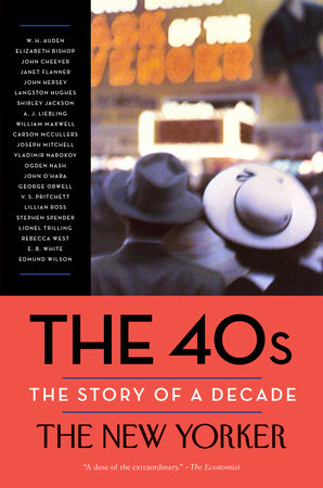 The 40s: The Story of a Decade by The New Yorker Magazine