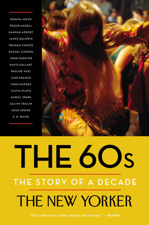 The 60s: The Story of a Decade by The New Yorker Magazine