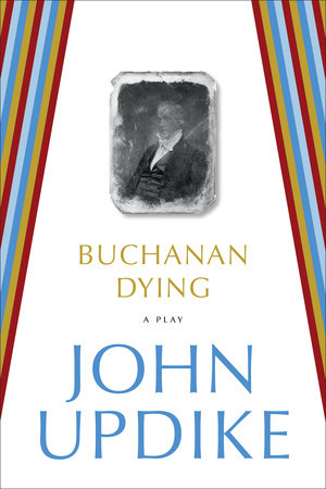 Buchanan Dying by John Updike