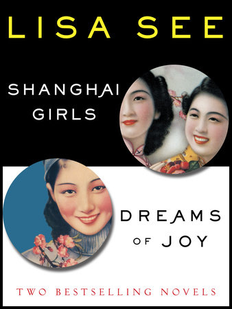 Shanghai Girls and Dreams of Joy: Two Bestselling Novels by Lisa See