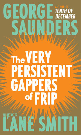 The Very Persistent Gappers of Frip by George Saunders