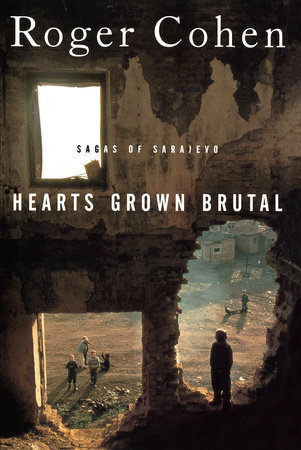 Hearts Grown Brutal by Roger Cohen