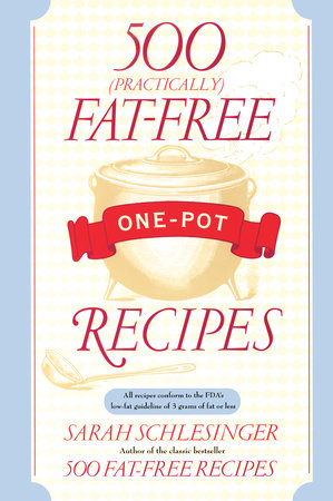 500 (Practically) Fat-Free One-Pot Recipes by Sarah Schlesinger