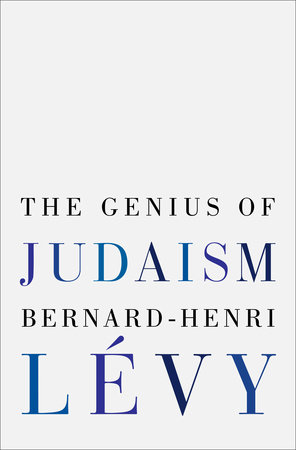 The Genius of Judaism by Bernard-Henri Lévy
