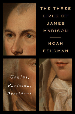The cover of the book The Three Lives of James Madison