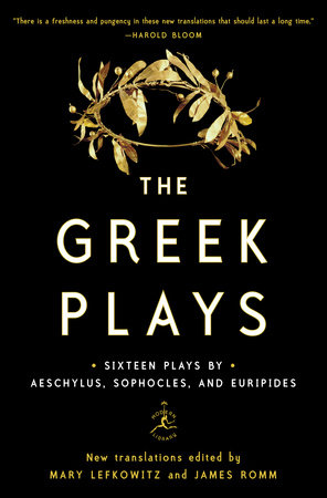 The Greek Plays by New translations edited by Mary Lefkowitz and James Romm