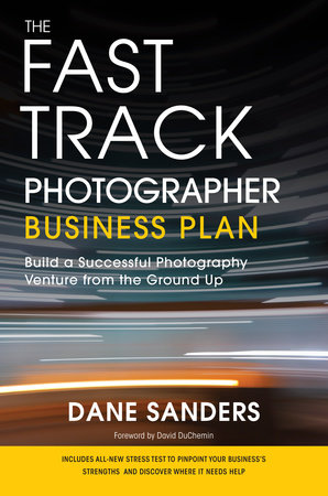 The Fast Track Photographer Business Plan by Dane Sanders